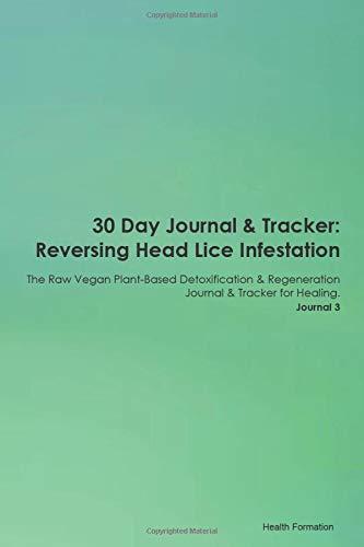 30 Day Journal & Tracker: Reversing Head Lice Infestation The Raw Vegan Plant-Based Detoxification &