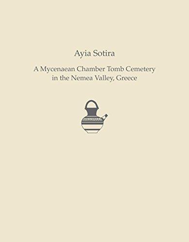 Ayia Sotira: A Mycenaean Chamber Tomb Cemetery in the Nemea Valley, Greece (Prehistory Monographs)