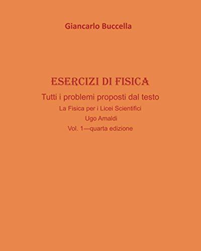 Esercizi di fisica. Tutti i problemi proposti dal testo  La Fisica per i Licei Scientifici  Vol.1- di Ugo Amaldi