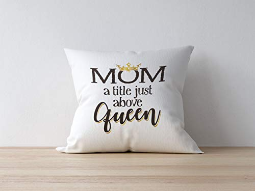 Blafitance Canvas Pillow Cover 12x12 Inch, Mother's Day Pillow Cover - Gifts for Mom Mom a Title Just Above Queens - Throw Pillowcases Case for Mom - Decorative Throw Pillow Case