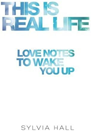 This Is Real Life: Love Notes to Wake You Up by Sylvia Hall (2015-09-26)