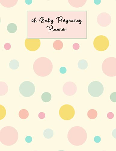 Oh Baby Pregnancy Planner: Pregnancy Planner Baby Book, Guided Pregnancy Journal, Ideal New Baby Journal for First Time Moms
