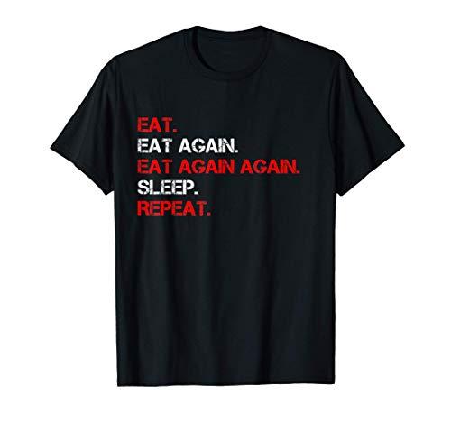 Eat Eat Again Eat Again Again Sleep Repeat Essen Nahrung T-Shirt