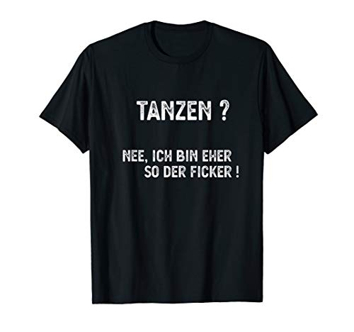 Herren Frecher Spruch Saufen - Tanzen - Eher So Der Ficker Single T-Shirt