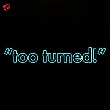 Too Turned