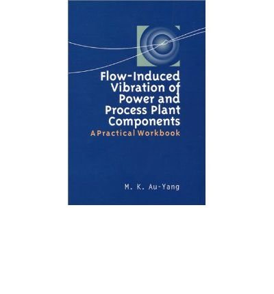 Au-Yang, M: Flow-Induced Vibration of Power and Process Plan: A Practical Workbook