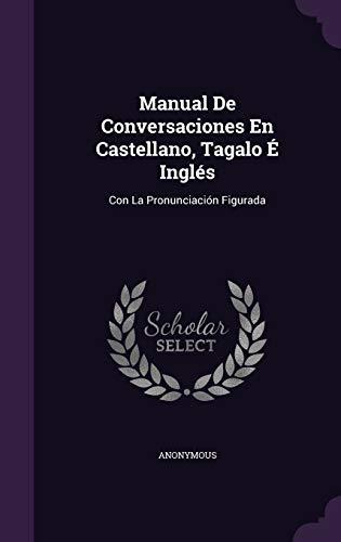 Manual De Conversaciones En Castellano, Tagalo É Inglés: Con La Pronunciación Figurada