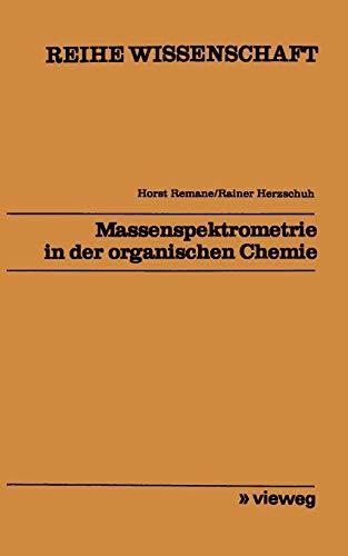 Massenspektrometrie in der organischen Chemie (Reihe Wissenschaft)