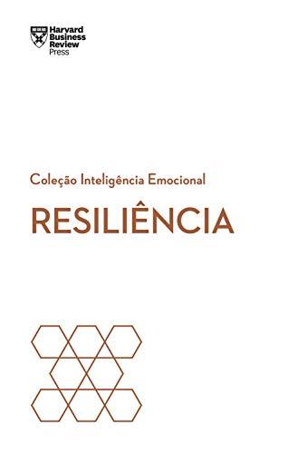 Resiliência (Coleção Inteligência Emocional - HBR)