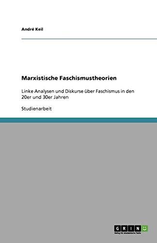 Marxistische Faschismustheorien: Linke Analysen und Diskurse über Faschismus in den 20er und 30er Jahren