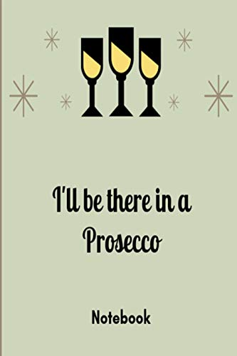I'll be there in a prosecco! Notebook: Grey wine glass slogan lined paperback jotter