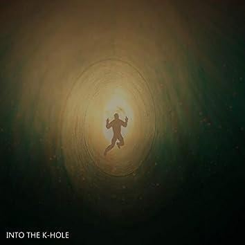 Into the K-hole
