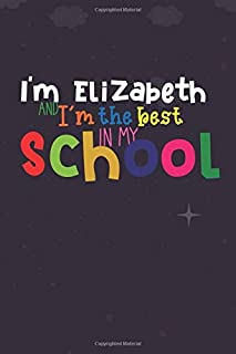 I'm Elizabeth and I'm the best in my school: Lined Blank Notebook for ( student planner )