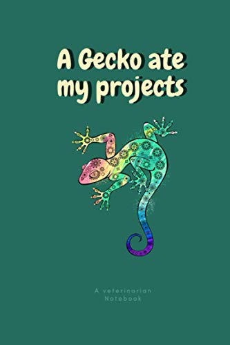 A Gecko ate my projects, A veterinarian Notebook: Funny Quote, Saying novelty gift for college student/ Vet tech Student gift: A great present for ... sister, niece, nephew, daughter and son