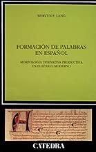 Formacion De Palabras En Espanol / Spanish Word Formation: Morfologia Derivativa Productiva en el Lexico Moderno / Productive Derivational Morphology ... (Linguistica / Linguistic) (Spanish Edition)
