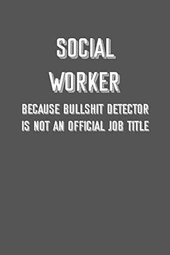 SOCIAL WORKER Because bullshit detector is not an official job title: 6x9 Journal sarcastic inspirational notebook xmas gift presents for under 10 dollars
