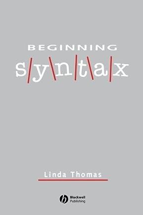 Beginning Syntax by Linda Thomas (Editor) › Visit Amazons Linda Thomas Page search results for this author Linda Thomas (Editor) (23-Jun-1993) Paperback