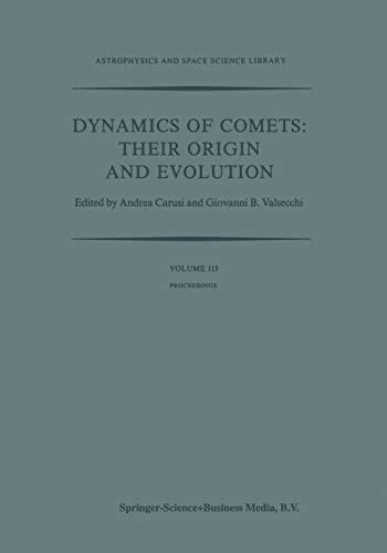 Dynamics of Comets: Their Origin and Evolution: Proceedings of the 83rd Colloquium of the International Astronomical Union, Held in Rome, Italy, 11–15 ... and Space Science Library, Band 115)