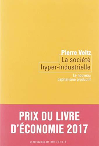 La Société hyper-industrielle - Le nouveau capitalisme productif (Coédition Seuil-La République des idées)