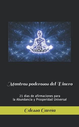 Mantras poderosos del Dinero: 21 días de afirmaciones para la Abundancia y Prosperidad Universal (S