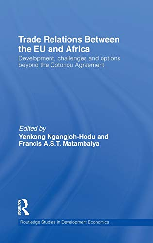 Trade Relations Between the EU and Africa: Development, challenges and options beyond the Cotonou Agreement (Routledge Studies in Development Economics, Band 76)