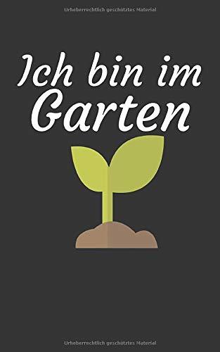 Ich bin im Garten: Garten Notizbuch für Hobby Gärtner mit Spruch. 120 Seiten Punktiert. Für Notizen, Skizzen, Zeichnungen, als Kalender, Tagebuch oder als Geschenk.
