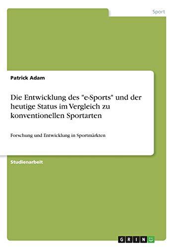 """Die Entwicklung des \""""e-Sports\"""" und der heutige Status im Vergleich zu konventionellen Sportarten: Forschung und Entwicklung in Sportmärkten"""