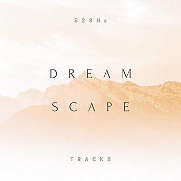 528Hz Dreamscape Tracks: Music to Bring Transformation & Raise Positive Vibrations