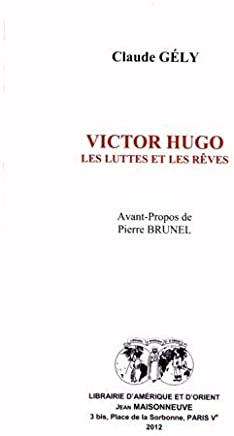 Victor Hugo : Les luttes et les rêves