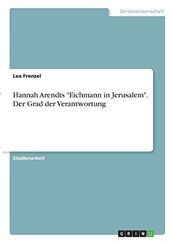 Hannah Arendts 'Eichmann in Jerusalem'. Der Grad der Verantwortung