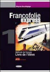 Francofolie express. Livre de l'élève-Cahier d'exercices. Per le Scuole superiori. Con 2 CD Audio: FRANCOFOLIE EXPR.1+EX.+CDR+2CD