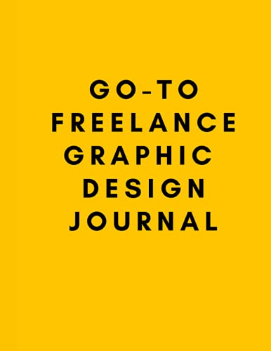 Go-To Freelance Graphic Design Journal: Freelance Graphic Design Journal