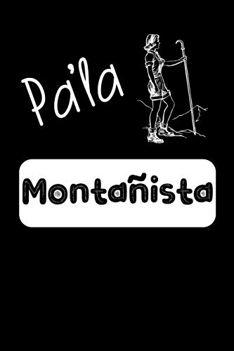 Pa'la Montañista: Libreta de Apuntes Para Montañistas - Funny Spanish Appreciation Gift for Hikers . Diario Para Escribir, Cuaderno para Regalo. Notebook Journal Paper