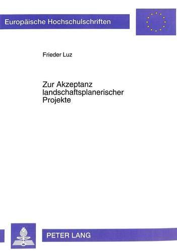 Zur Akzeptanz landschaftsplanerischer Projekte: Determinanten lokaler Akzeptanz und Umsetzbarkeit von landschaftsplanerischen Projekten zur ... sciences environnementales, Band 11)