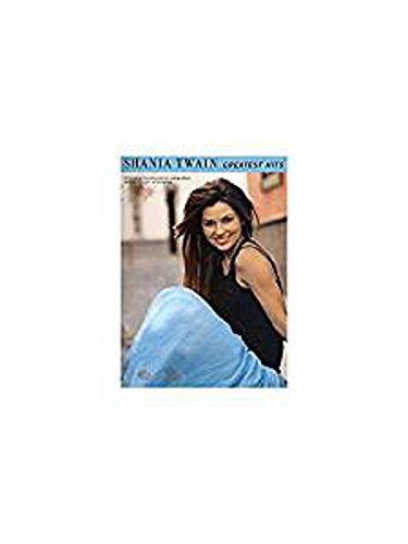 Shania Twain: Greatest Hits. Partitions pour Piano, Chant et Guitare(Boîtes d\'Accord)