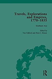 Travels, Explorations and Empires, 1770-1835, Part I: Travel Writings on North America, the Far East, North and South Poles and the Middle East