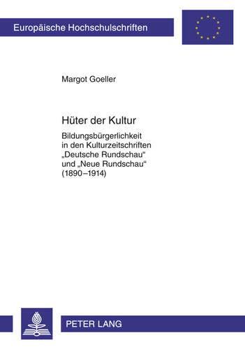 Hüter der Kultur: Bildungsbürgerlichkeit in den Kulturzeitschriften «Deutsche Rundschau» und «Neue Rundschau» (1890-1914) (Europäische ... Histoire et sciences auxiliaires, Band 1082)
