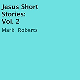 Jesus Short Stories: Vol. 2                   By:                                                                                                                                 Mark Roberts                               Narrated by:                                                                                                                                 Chirag Patel                      Length: 20 mins     Not rated yet     Overall 0.0