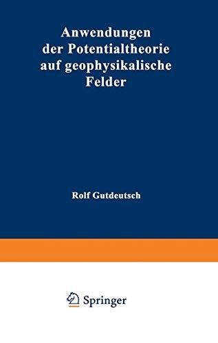 Anwendungen der Potentialtheorie auf Geophysikalische Felder (Hochschultext)