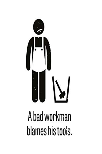 A bad workman blames his tools: Funny and intelligent Notebook, Diary And Journal for everybody with 120 Lined Pages 6x9 inches