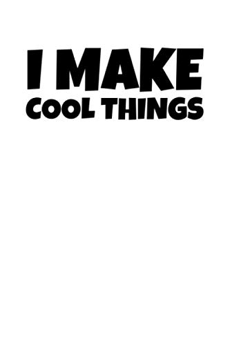 I Make Cool Things: Notizbuch Journal Tagebuch 100 linierte Seiten | 6x9 Zoll (ca. DIN A5)