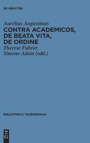 Contra Academicos, De beata vita, De ordine (Bibliotheca scriptorum Graecorum et Romanorum Teubneriana)
