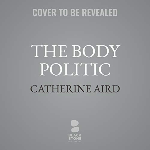 The Body Politic     The Calleshire Chronicles, Book 13              By:                                                                                                                                 Catherine Aird                           Length: 6 hrs     Not rated yet     Overall 0.0