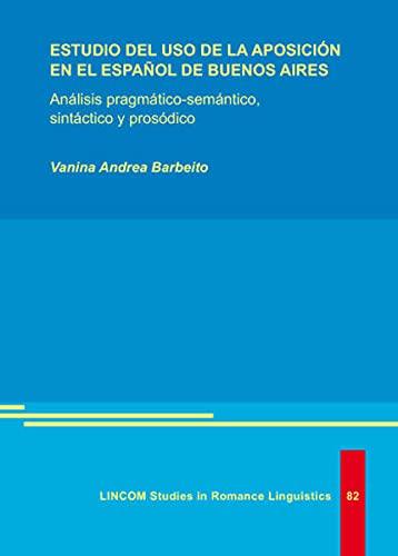 ESTUDIO DEL USO DE LA APOSICIÓN EN EL ESPAÑOL DE BUENOS AIRES: Análisis pragmático-semántico, sintáctico y prosódico