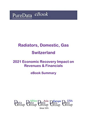 Radiators, Domestic, Gas Switzerland Summary: 2021 Economic Recovery Impact on Revenues & Financials (English Edition)
