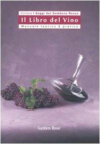 Il libro del vino. Manuale teorico & pratico