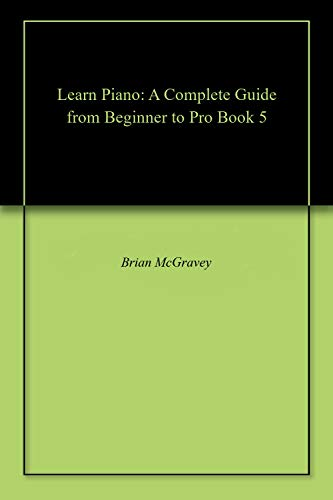 Learn Piano: A Complete Guide from Beginner to Pro Book 5 (English Edition)
