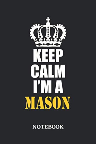 Keep Calm I'm a Mason Notebook: 6x9 inches - 110 graph paper, quad ruled, squared, grid paper pages • Greatest Passionate working Job Journal • Gift, Present Idea