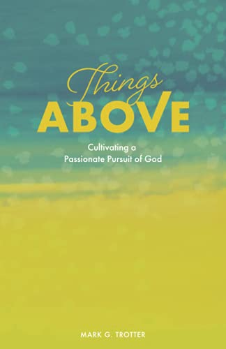 Things Above: Cultivating a Passionate Pursuit of God