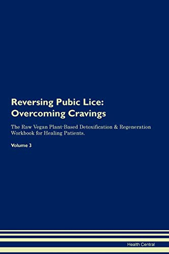 Reversing Pubic Lice: Overcoming Cravings The Raw Vegan Plant-Based Detoxification & Regeneration Wo